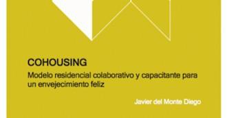 'Cohousing: Modelo residencial colaborativo y capacitante para un envejecimiento feliz'
