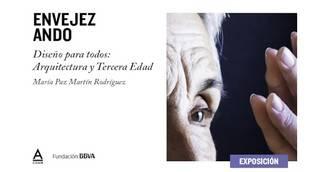 Exposición: 'envejezANDO', diseño para todos: Arquitectura y Tercera Edad